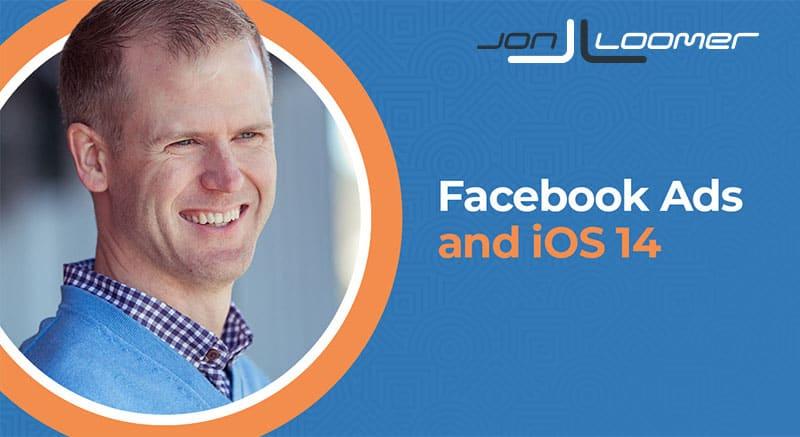 Facebook рекламите и iOS 14 - пълно ръководство от Jon Loomer